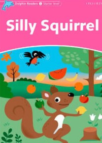 Dolphin Readers. Starter Level: Silly Squirrel