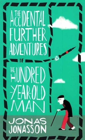 The Accidental Further Adventures of the Hundred Year Old Man - The Hundred Year Old Man 2